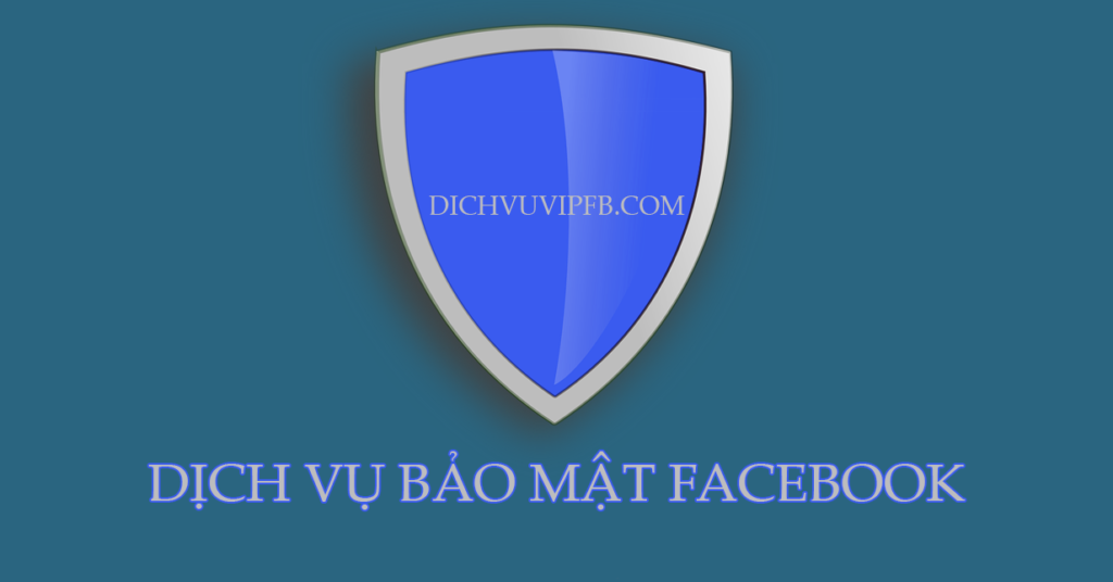 dịch vụ bảo mật facebook , bảo vệ facebook